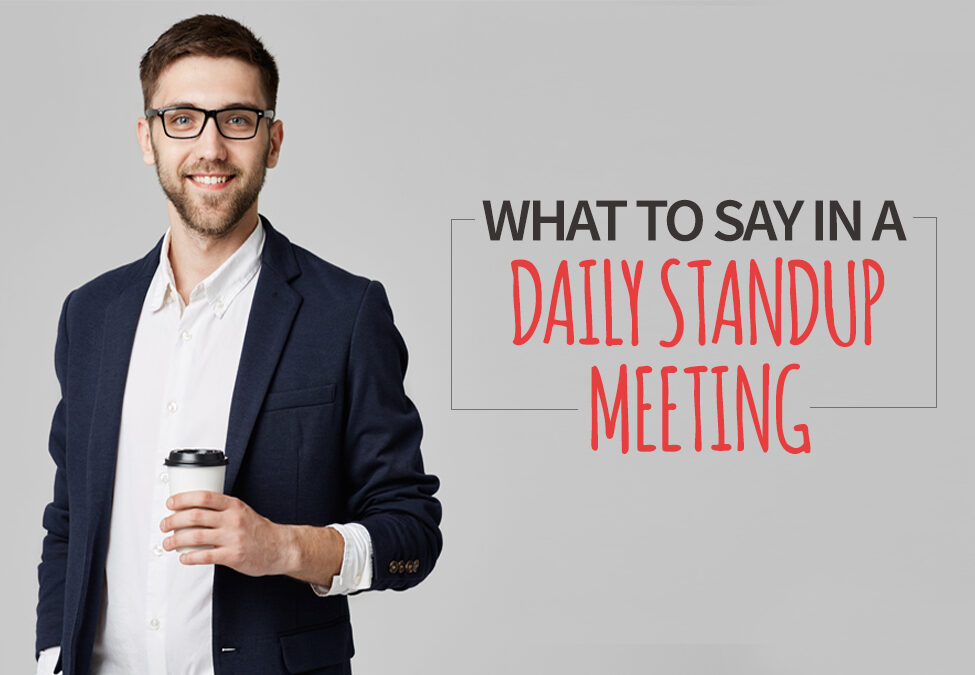 What to Say in a Daily Standup Meeting