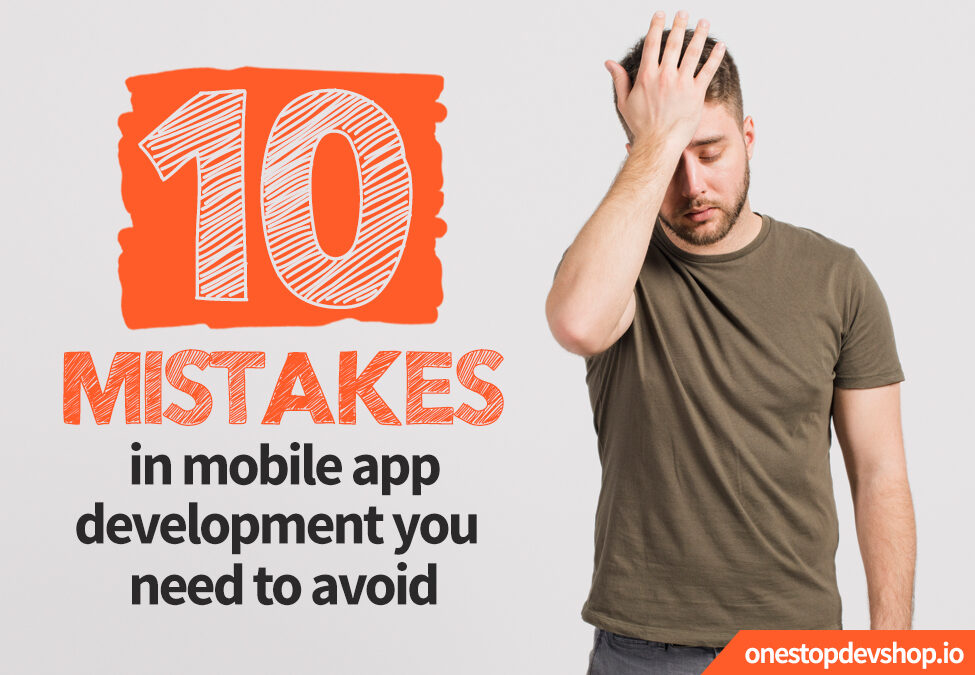 10 Mistakes in Mobile Application Development You Need to Avoid